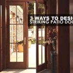 3 Ways to Design Striking Patio Doors