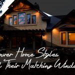 3 Denver Home Styles and Their Matching Windows