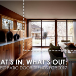 What's In, What's Out: Hottest Patio Door Trends for 2017