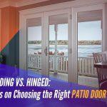 Sliding vs. Hinged: Tips on Choosing the Right Patio Door